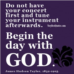 ... first and tune your instrument afterwards. Begin the day with God