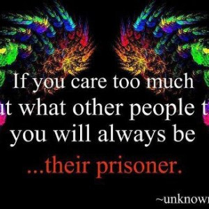 If-you-care-too-much-about-what-other-people-think-you-will-always-be ...
