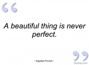 beautiful thing is never perfect egyptian proverb
