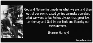 made us what we are, and then out of our own created genius we make ...