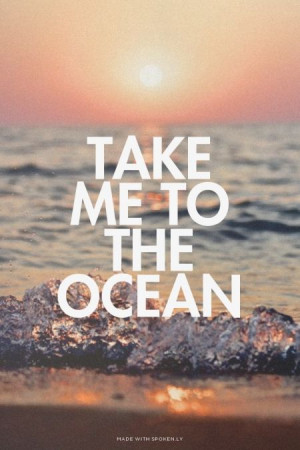 Take me to the ocean | Ivy made this with Spoken.ly #powerful #quotes ...