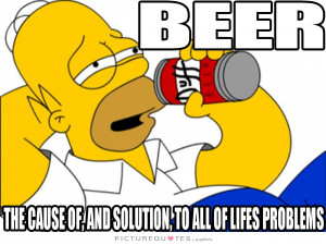 Beer is the cause and solution to all of life's problems Picture Quote ...
