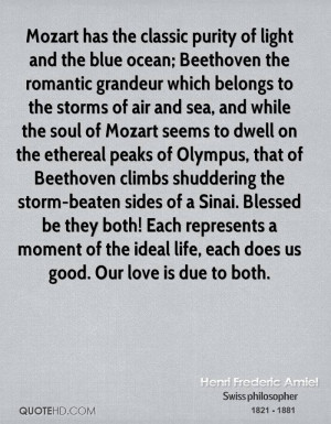 Mozart has the classic purity of light and the blue ocean; Beethoven ...