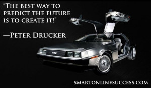 "... Predict The Future Is To Create It "" - Peter Drucker ~ Success Quote"