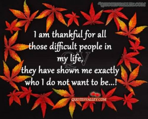 Am Thankful For All Those Difficult People In My Life