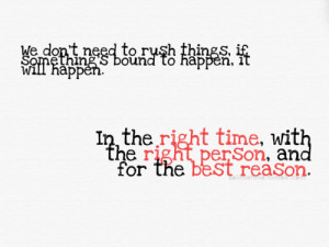 ... : In the right time, with the right person, and for the best reason