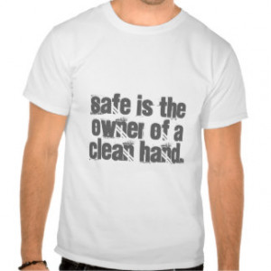 Safety Quotes: Safe is the owner of a clean hand T Shirts