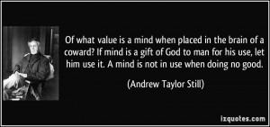 Of what value is a mind when placed in the brain of a coward? If mind ...