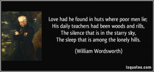 Love had he found in huts where poor men lie; His daily teachers had ...