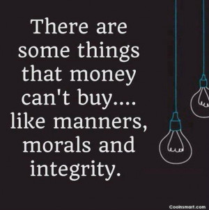 There are some things that money can't buy…like manners, morals ...