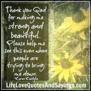 thank you god for making me strong and beautiful please help me to see ...
