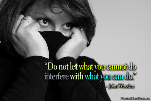 """Inspirational Quote: """"Do not let what you cannot do interfere with ..."""