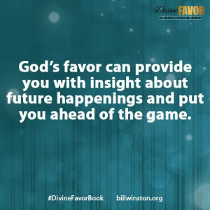 God's Favor can provide you with insight about future happenings and ...