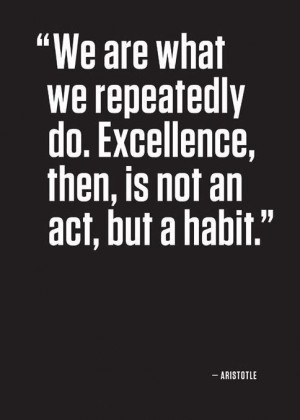 ... do. Excellence, then, is not an act, but a habit