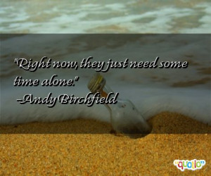 Right now, they just need some time alone. -Andy Birchfield