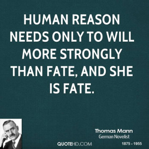Human reason needs only to will more strongly than fate, and she is ...