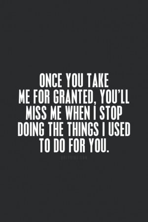 Once you take me for granted.