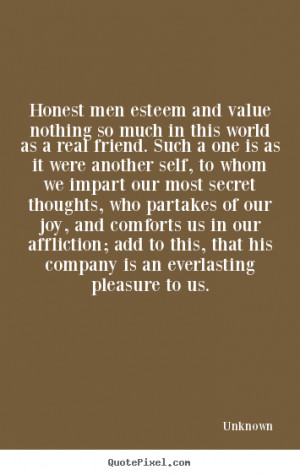 Inspirational quotes - Honest men esteem and value nothing so much in ...