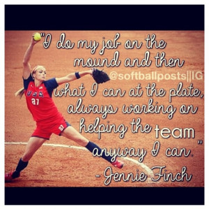 ... favorite person and she wants to be just as good as Jennie finch