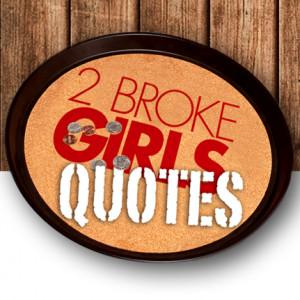 Broke Girls Quotes