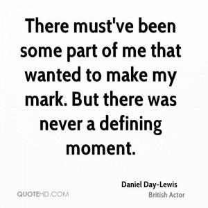 daniel day lewis daniel day lewis there mustve been some part of me