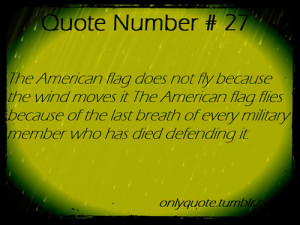 The American flag does not fly because the wind moves it. The American ...