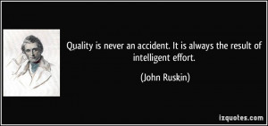 Quality is never an accident. It is always the result of intelligent ...
