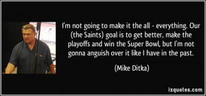 make it the all - everything. Our (the Saints) goal is to get better ...
