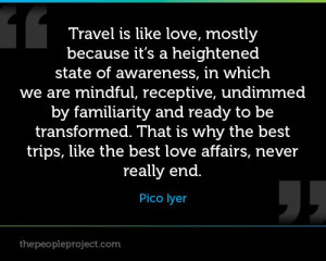 ... affairs, never really end. - Pico Iyer #travel #quotes #travelquotes