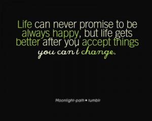 ... , But Life Gets Better After You Accept Things You Can't Change
