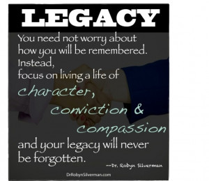 Leave a legacy to be remembered- Dr. Robyn Silverman http://www ...