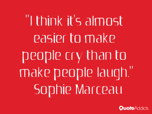 sophie marceau quotes i think it s almost easier to make people cry