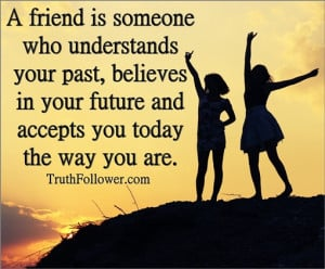 friend is someone who accepts you just the way you are, Friendship ...