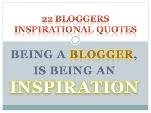 22 Inspirational Quotes Of Bloggers
