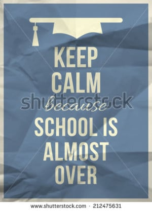 Keep calm because school is almost over design typographic quote on ...