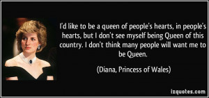 hearts, in people's hearts, but I don't see myself being Queen ...