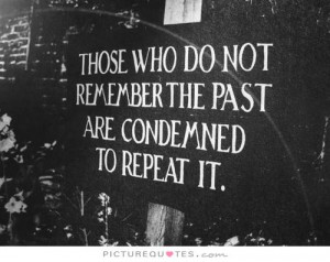 ... do not remember the past are condemned to repeat it Picture Quote #1
