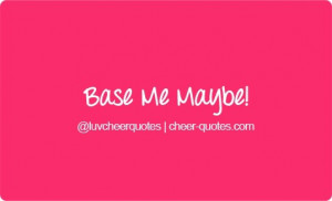Cheer Quotes / BASE ME MAYBE! #cheerquotes #cheerleading #cheer # ...
