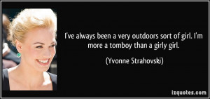 Tomboy And Girly Girl Quotes I've always been a very outdoors sort of ...