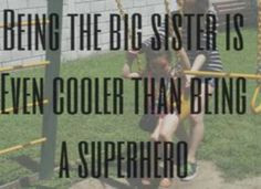 Being a big sister is even cooler than being a superhero.
