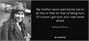 mother never warned me not to do this or that for fear of being hurt ...