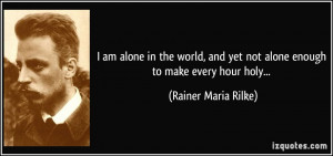 am alone in the world, and yet not alone enough to make every hour ...