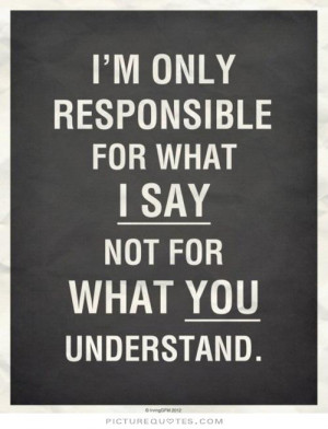 ... for what i say not for what you understand Picture Quote #1