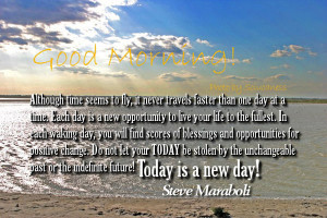 ... past or the indefinite future ! Today is new day ! Good Morning