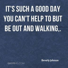 Beverly Johnson - It's such a good day you can't help to but be out ...