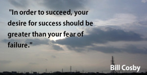 in order to succeed your desire for success should be greater than ...