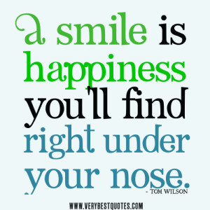 ... quotes, A smile is happiness you'll find right under your nose