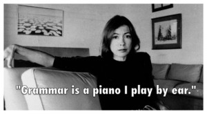 Grammar Is A Piano I Play By Ear: Joan Didion Quotes for Her Birthday