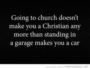 going to church doesn't make you christian garage car quote funny pics ...