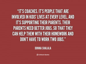 It's coaches. It's people that are involved in kids' lives at every ...